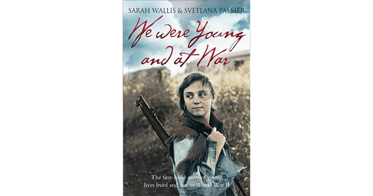 We Were Young and at War: The first-hand story of young lives lived and lost in World War Two