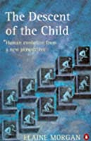 The Descent of the Child: Human Evolution from a New Perspective