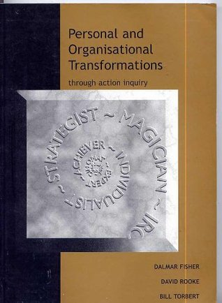 Personal and Organisational Transformations: Through Action Inquiry