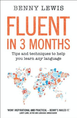 Fluent in 3 Months: How Anyone at Any Age Can Learn to Speak Any