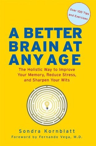 A-Better-Brain-at-Any-Age-The-Holistic-Way-to-Improve-Your-Memory-Reduce-Stress-and-Sharpen-Your-Wits