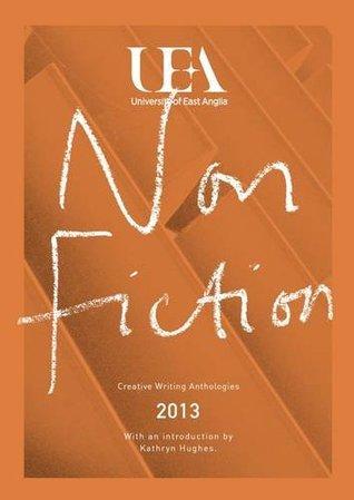 Uea Creative Writing Anthology Non-Fiction 2013