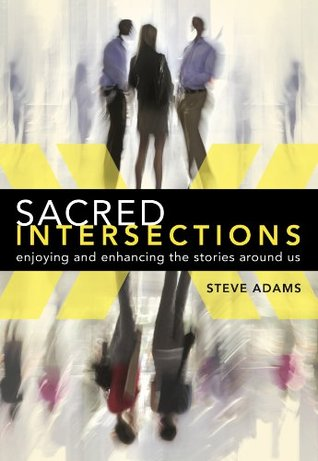 Sacred Intersections: Enjoying and enhancing the stories around us