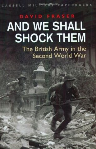 And We Shall Shock Them The British Army in the Second World War