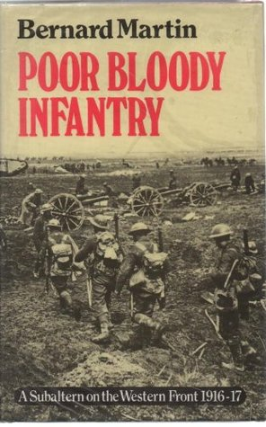 Poor Bloody Infantry: A Subaltern On The Western Front, 1916 1917