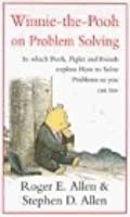 Winnie The Pooh On Problem Solving: In Which Pooh, Piglet And Friends Explore How To Solve Problems, So You Can Too (Wisdom Of Pooh)