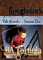 Roughstock: File Gumbo - Season One (Roughhstock, #3)