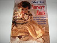 Nursery Knits: Over 30 Designs and Toys for 0-3 Year Olds