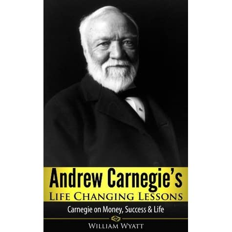 an introduction to the life of william carnegie People and has been important in the life of many successful people such as w  william wrigley jr, john wanamaker, william jennings  think and grow rich.