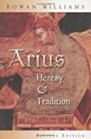 Arius: Heresy and Tradition