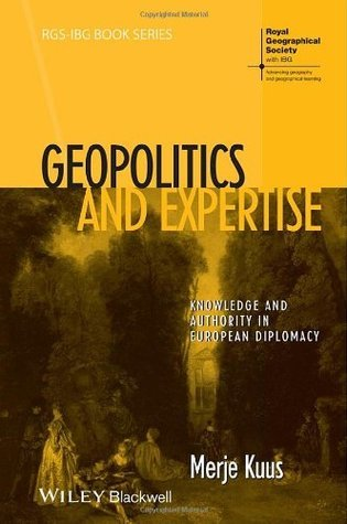 Geopolitics and Expertise Knowledge and Authority in European Diplomacy