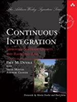 Continuous Integration: Improving Software Quality and Reducing Risk (The Addison-Wesley Signature Series)
