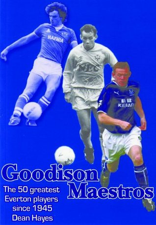Goodison Maestros - The 50 Greatest Everton Players since 1945