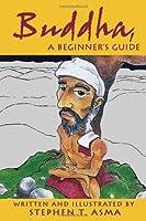 Buddha for Beginners (A Writers & Readers Beginners Documentary Comic Book)
