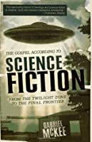 The Gospel according to Science Fiction: From the Twilight Zone to the Final Frontier (Gospel According to...)