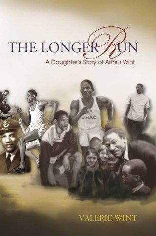 The Longer Run: A Daughter's Story of Arthur Wint