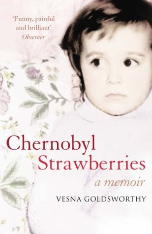 Chernobyl Strawberries: A Memoir by Vesna Goldsworthy