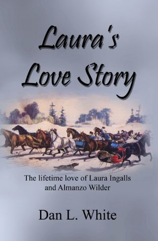 Laura's Love Story: The lifetime love of Laura Ingalls and Almanzo WIlder