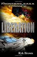 Ep.#10 - Liberation (The Frontiers Saga)