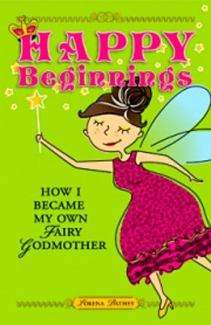 Happy Beginnings How I Became My Own Fairy Godmother By Lorena Bathey