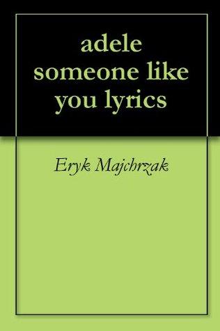 Adele Someone Like You Lyrics By Eryk Majchrzak