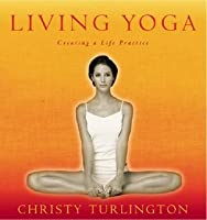 Living Yoga: Creating a Life Practice