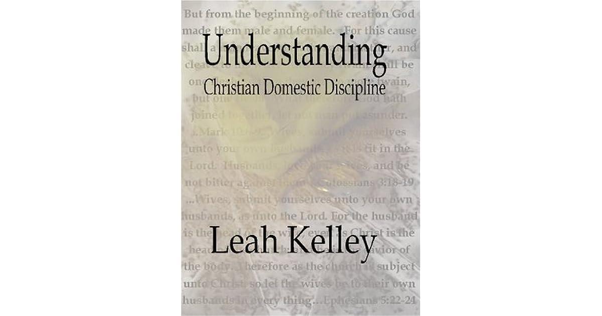 Understanding Christian Domestic Discipline by Leah Kelley