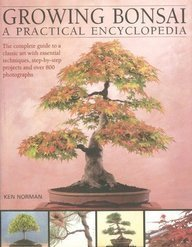 Complete Practical Encyclopedia Of Bonsai The Essential Step By Step Guide To Creating Growing And Displaying Bonsai With Over 800 Photographs By Ken Norman