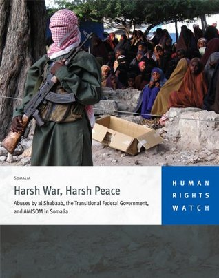 Harsh War, Harsh Peace: Abuses by al-Shabaab, the Transitional Federal Government, and AMISOM in Somalia