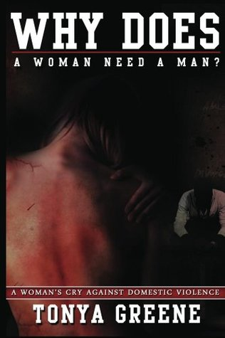 Why Does A Woman Need A Man? : A Woman's Cry Against Domestic Violence