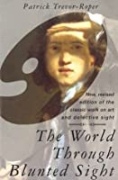 The World Through Blunted Sight: An inquiry into the influence of defective vision on art and character