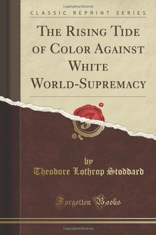 The Rising Tide Of Color Against White World Supremacy by T. Lothrop Stoddard