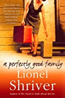 A Perfectly Good Family By Lionel Shriver border=