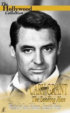 Cary Grant: The Leading Man Gene Feldman, Suzette Winter