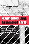 Fragmented Lives, Assembled Parts by Alejandro Lugo