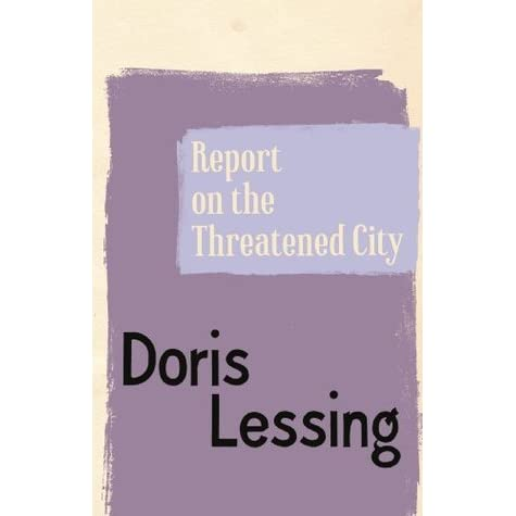"""report on threatened city Lesen sie """"report on the threatened city von doris lessing mit rakuten kobo from the winner of the nobel prize for literature, doris lessing, a distinctive science fiction short story."""
