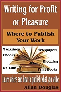 Writing for Profit or Pleasure: Where to Publish Your Work