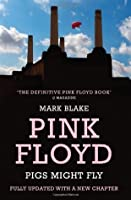 Pigs Might Fly: The Inside Story of Pink Floyd. Mark Blake