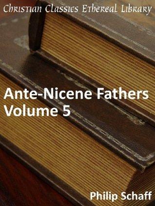 Ante-Nicene Fathers, Vol 5