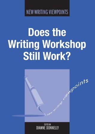 Does the Writing Workshop Still Work? (New Writing Viewpoints)
