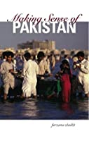 Making Sense of Pakistan. Farzana Shaikh
