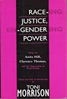 Race Ing Justice, En Gendering Power: Essays On Anita Hill, Clarence Thomas, And The Construction Of Social Reality