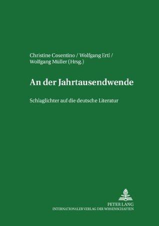 An der Jahrtausendwende: Schlaglichter auf die deutsche Literatur Wolfgang Müller
