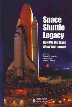Space Shuttle Legacy: How We Did It and What We Learned