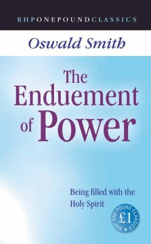 The Enduement Of Power: Being Filled With The Holy Spirit (One Pound Classics)