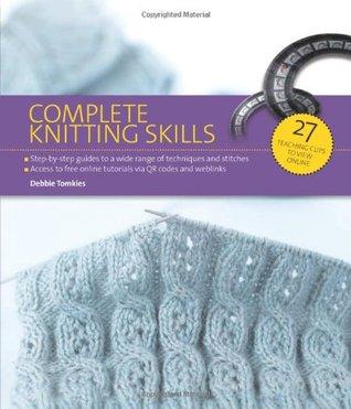 Complete Knitting Skills. Debbie Tomkies by Debbie Tomkies