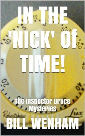 IN THE NICK Of TIME!: The Inspector Bruce Mysteries