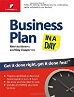 Business Plan in a Day: Get It Done Right, Get It Done Fast. Rhonda Abrams and Guy Clapperton with Julie Vallone