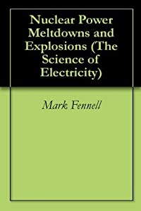 Nuclear Power Meltdowns and Explosions