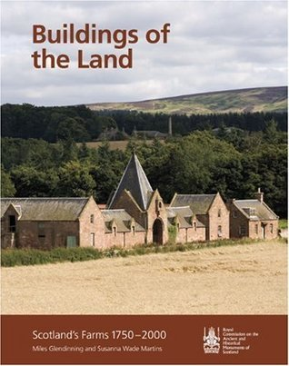 Buildings of the Land: Scotlands Farms 1750-2000.  by  Miles Glendinning and Susanna Wade Martins by Miles Glendinning